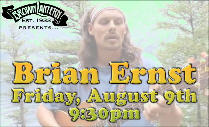 Brian Ernst, Friday, August 9th @ 9:30pm