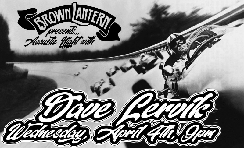 Dave Lervik, Wednesday, April 4th, 2018 @ 9pm
