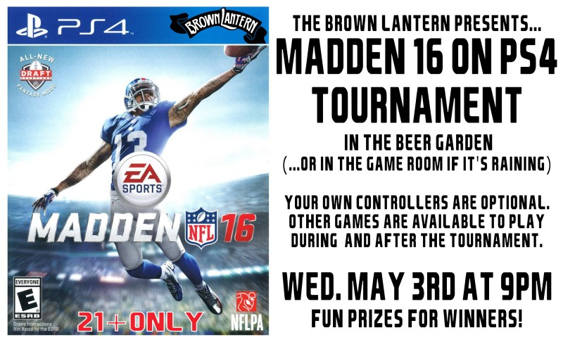 Madden '16 on PS4, Tournament in the Beer Garden , Wednesday, May 3rd, 2017 @ 9pm